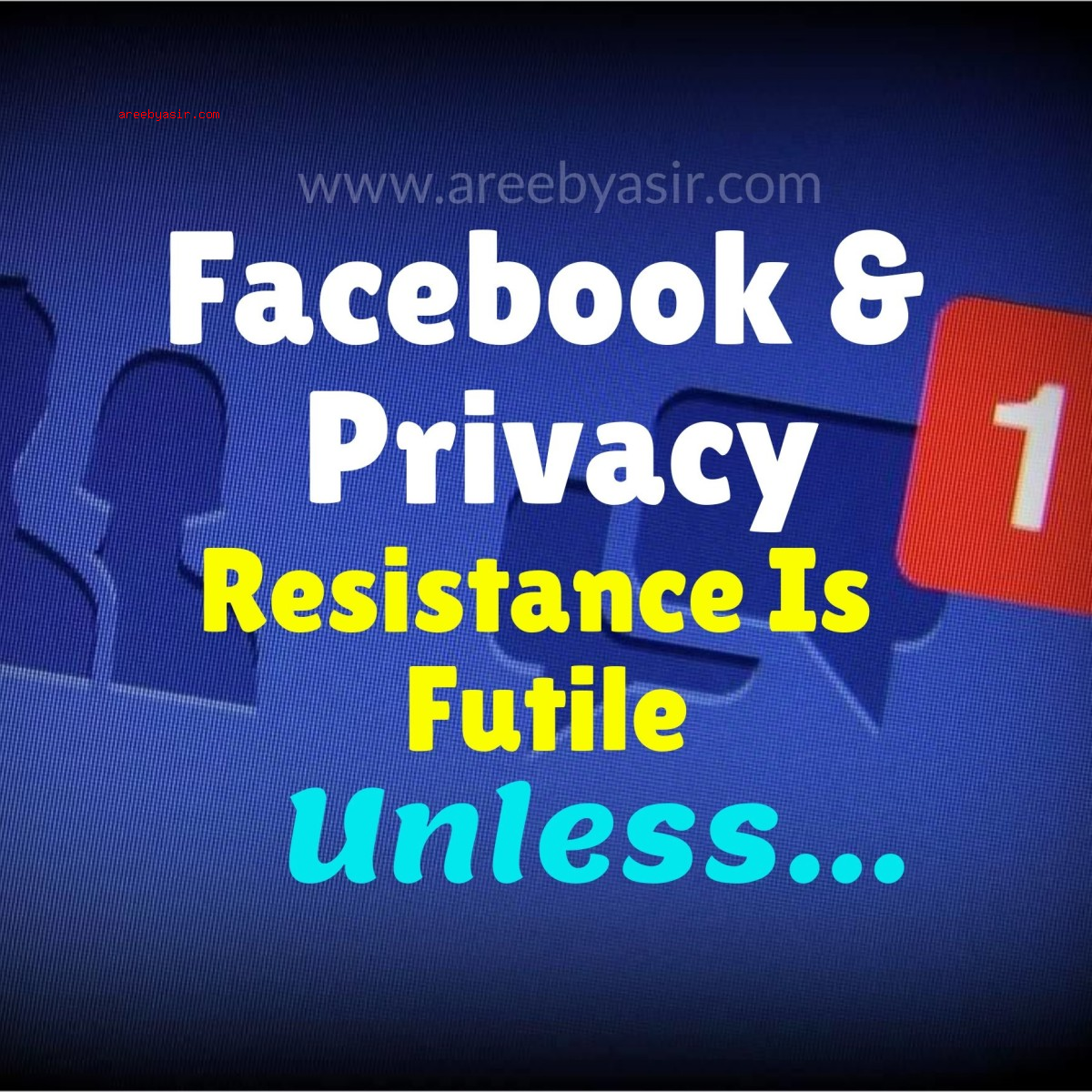 Why Deleting Facebook Is Futile Unless…..