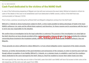 Cash Fund dedicated to the victims of the NANO theft In view of the forthcoming reopening of Bitgrail.com (we will soon announce the exact date), BitGrail srl intends to inform its users of the details of the soon to be established cash fund dedicated to NANO owners, victims of the theft that was communicated on February 9 2018. Prior to that, a premise concerning the suffered theft and Bitgrail's obligations arising from the theft itself. BitGrail S.r.l intends to stress having been subject to theft, a crime made possible by taking advantage of faults in the team NANO's softwares (rai_node and the official block explorer) and therefore, for these reasons and in accordance with the law, it is not in any way responsible for the situation. We confirm that an investigation led by the legal authorities is underway The purpose of the investigation is to shed light on the theft, therefore we have already provided all the useful elements in order to reconstruct the facts, including the evidence concerning those involved in the fraudolent activity, who took advantage of the vulnerability of NANO's software, thus not Bitgrail's. Those grounds are alone sufficient to relieve BitGrail S.r.l of any refund obligation and/or repayment of the stolen amounts. However, as further demonstration of the good intentions and seriousness of the company, in order to meet its users half-way though without recognition of any liability, BitGrail S.r.l intends, on a voluntary basis, to establish a cash fund (by creating a token) dedicated to the users damaged by the theft. Doing so, they'll be enabled to recover their stolen funds over time. We must specify that, since they are not victim of the theft, users that didn't own NANO will have full access to their coins at the site reopening. (all the coins are safe, apart from XRB). Token BGS (BitGrail Shares) A new token (BGS, BitGrail Shares) is already present on the wallet page. 15.6 MLN of them have been distributed in a 1 to 1 ratio with the stolen NANO. The users who have been damaged by the theft (Meaning solely and exclusively all the NANO owners on Bitgrail) can already see their 20% updated XRB balance and, at the same time, the remaining part (80%) converted into BGS. Access and ownership to/of the BitGrail's token is granted only to users who will accept the settlement agreement, as stated in the next point. The new BitGrail Shares token will have its own market on Bitgrail's platform. It will be possibile to trade the token, but not deposit it or withdraw it. It is not excluded that the abovementioned token could be converted into an apposite cryptocurrency, thus enabling withdrawal and deposit. The first of the month BitGail will use the 50% of the previous month trading fees income in order to reacquire the BGS token, proportionally among the users who have them in their Balance. The tokens' buyback will occurr at the fixed price of 10.5 $ per unit (in Bitcoin), considering an average of BTC/USD pair among various exchanges ( Bitfinex, Binance, Bitstamp...) As said, it will be possible to trade BGS on the platform. Users who own said token will be able to buy and/or sell at a different pricing from the one required for the buyback. Doing so, users will have the chance of liquidating their BGS in advance, whenever there is an adequate market situation with the desired price. Any amount that can, in case, be recovered from those who have perpetrated the unauthorised withdrawals (therefore materially in the availabilty of BitGrail S.r.l) will be immediately destinated to the tokens' owners up to the extent of the pro rata sums subracted from the damaged users. (with value of 10.5$) Agreement with the users With the reopening of the site, the use of the platform for the victims of the theft will be bound by the signature of a settlement agreement. The latter will be characterised by an expressed renouncement from the users to every type of legal action, and will have to be formalized through the compilation of a form. The last will have to be printed, signed and uplodaded with the attached documents. Such renouncement will allow the availability of the BGS tokens above described. In denegata hypothesis, subjects who won't accept the settlement agreement will have no alternative except for the account termination in compliance with the TOSs. Extra UE users As already anticipated in the past, BitGrail won't be able to guarantee the trading to the extra UE users for a limited period of time. Our intention is to reopen the access to the whole world as soon as possible. Extra UE users will be able to deposit and withdraw. The BGS token buypack will also be available. Implementations of the platform With the purpose of guaranteeing a faster execution of the plan concerning the purchase of the tokens owned by the victims of the theft who have accepted the agreement, BitGrail S.r.l. will immediately work on the implementation of the site, focusing on: Markets/pair increasing by adding other criptocurrencies Interface and charts improvements an APP for smartphone / tablet the realization of a referral link system A voting system based on the BGS tokens for the list of new emergent criptocurrencies will be implemented. Thanks for the attention. Bitgrail S.r.l.