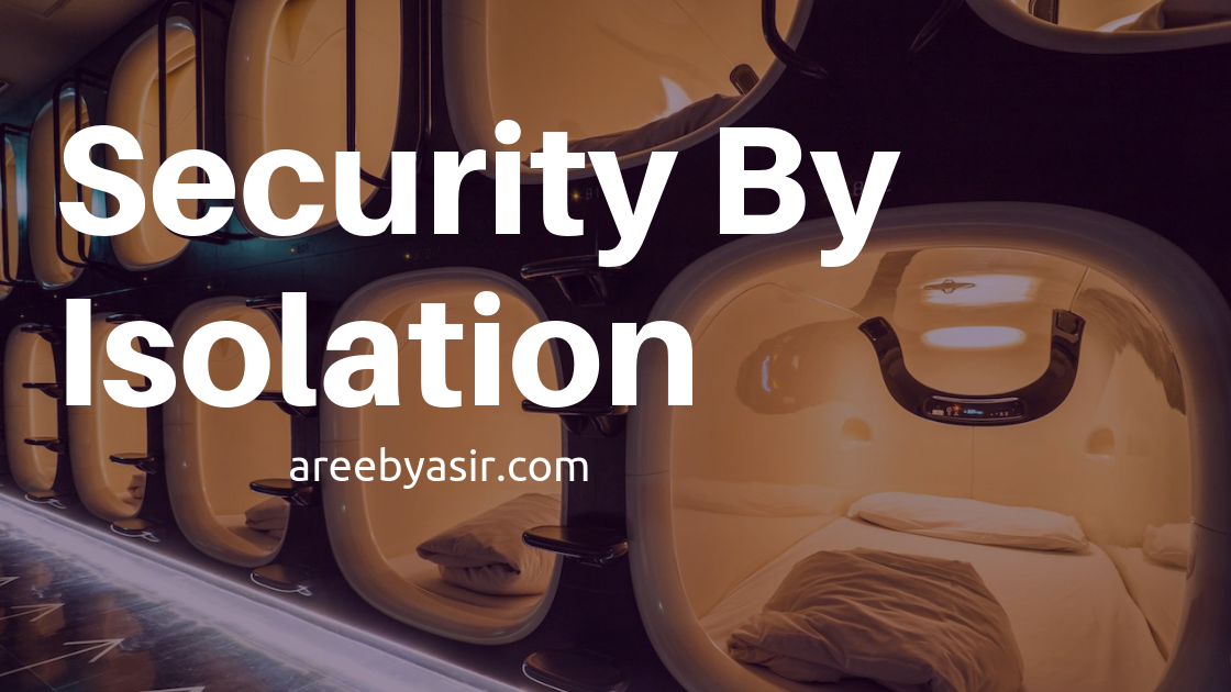 Security by isolation