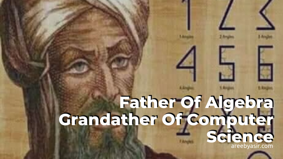 Father Of Algebra Grandather Of Computer Science. This muslim man created Algebra