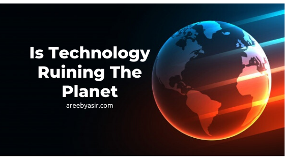 Is technology bad for Earth
